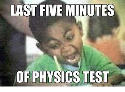Physic Meme - last five minutes of physics test uickl meme on sizzle