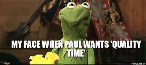 Kermit Meme My Face When - my face when paul wants quality time disappointed kermit