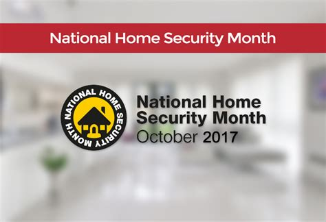 make the most of national home security month october 2017