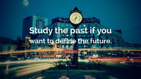Confucius Quote Study The Past If You Want To Define The