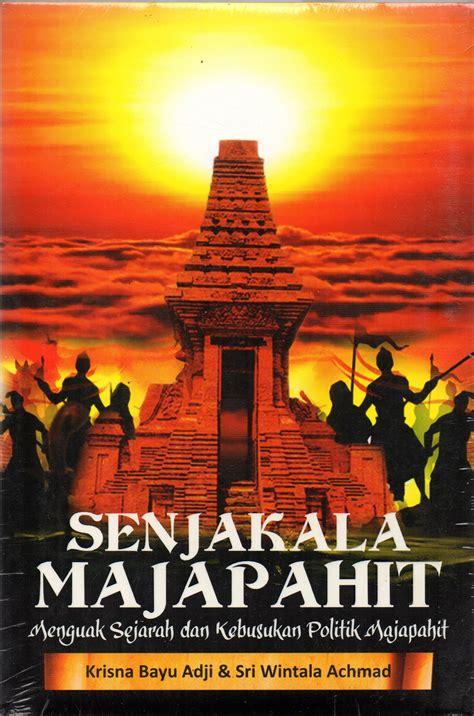 Buku Politik Dalam Sejarah Kerajaan Jawa Sriwintala Achmad Ik jual senjakala majapahit menguak sejarah dan kebusukan