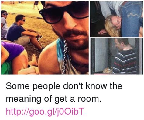 get a room meaning some don t the meaning of get a room meme on sizzle