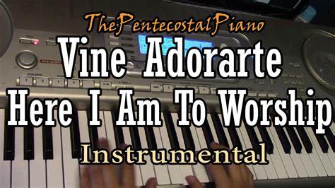 tutorial piano vine adorarte vine adorarte here i am to worship piano instrumental