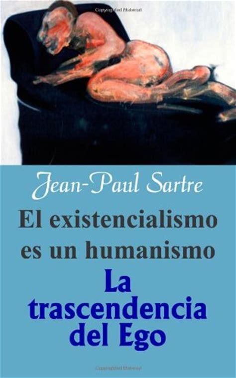 el libro del ego 8499892701 libro el existencialismo es un humanismo la trascendencia del ego di jean paul sartre