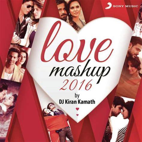 mashup song 2016 mashup 2016 by kiran kamath song by jeet gannguli