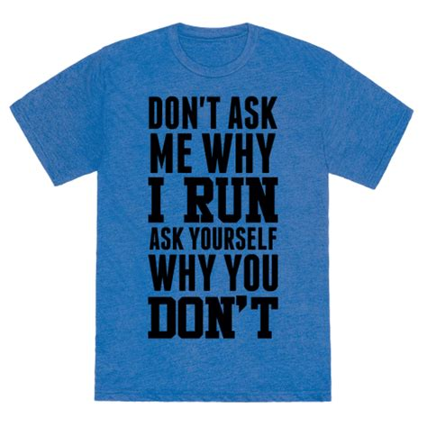 Dont Ask Me Why by Don T Ask Me Why I Run Tshirt Human