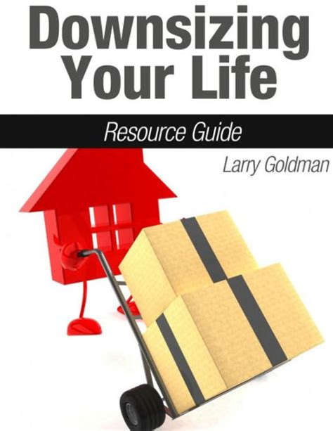 Downsizing Your Life | downsizing your life resource guide by larry goldman