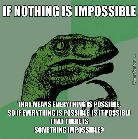Impossible Meme - nothing is impossible by marcxdpaulo meme center