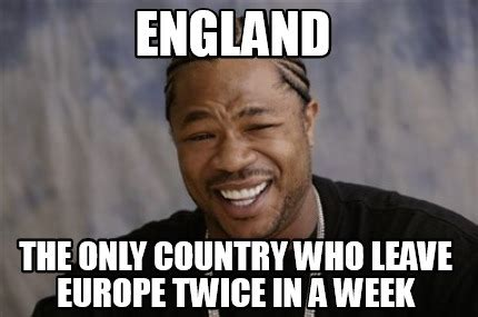 England Memes - meme creator england the only country who leave europe