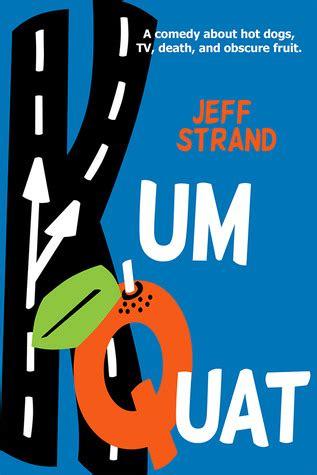 if i had a kumquat books kumquat by jeff strand reviews discussion bookclubs lists