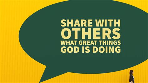 share with others share with others what great things god is doing daily
