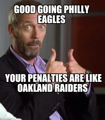 Oakland Raiders Memes - meme creator good going philly eagles your penalties are