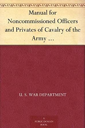 manual for noncommissioned officers and privates of cavalry of the army of the united states 1917 to be also used by engineer companies mounted and classic reprint books manual for noncommissioned officers and