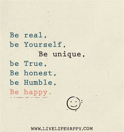 be real yourself unique true honest humble and happy