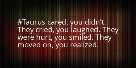 They Didnt Breakup by Breaking Up And Moving On Quotes A Taurus Cared You