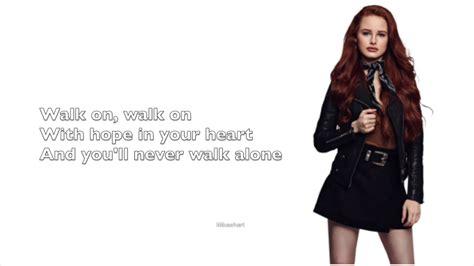madelaine petsch you ll never walk alone riverdale 2x19 you ll never walk alone lyrics by