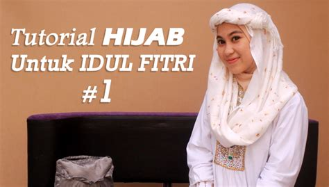 tutorial berhijab untuk lebaran tutorial hijab untuk idul fitri 1