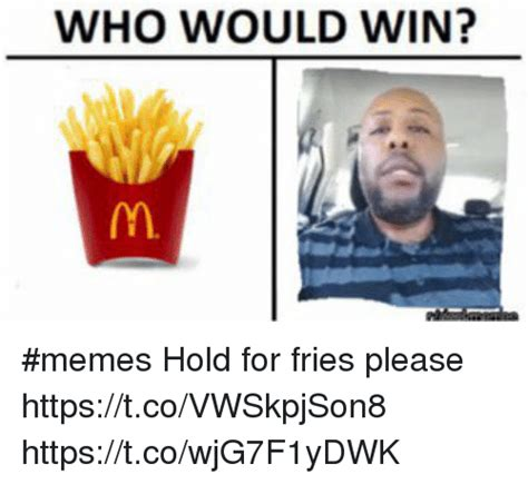 I Will Win Meme - who would win memes hold for fries please