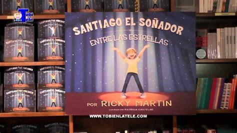 santiago el sonador entre ricky martin present 243 libro infantil santiago el so 241 ador entre las estrellas youtube