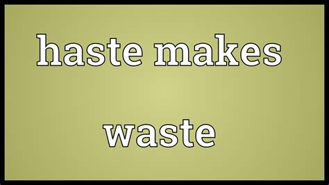 Haste Makes Waste by Haste Makes Waste Meaning