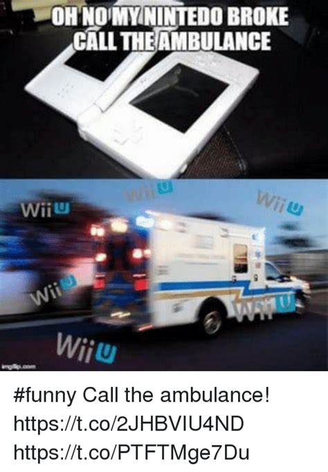Ambulance Meme - onund mynintedo broke call theambulance wii funny call
