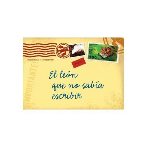 libro el leon que no el le 243 n que no sab 237 a escribir libro de ediciones l 243 guez 9788496646032