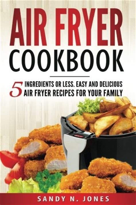 air fryer cookbook easy to cook delicious air fryer recipes books pdf air fryer cookbook 5 ingredients or less