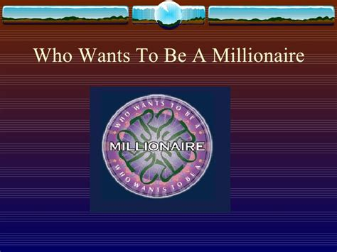 Who Wants To Be A Millionaire Who Wants To Be A Millionaire