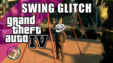 gta iv swing glitch gta iv swing glitch youtube