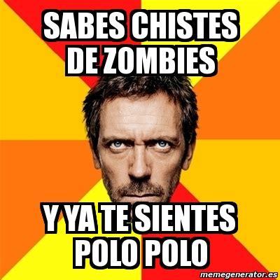 Memes De Polo Polo - meme house sabes chistes de zombies y ya te sientes polo polo 71639