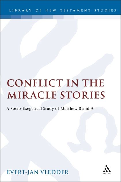 The Miracle Story Telling Conflict In The Miracle Stories A Socio Exegetical Study Of Matthew 8 And 9 Evert Jan Vledder