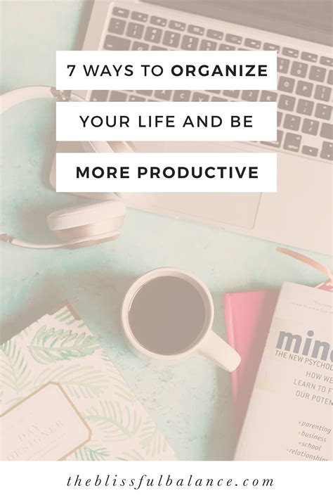 organize your life 7 ways to organize your life and be more productive