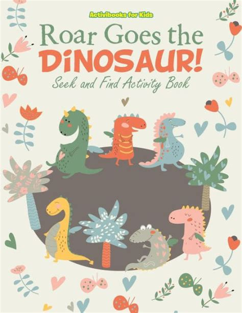 libro dinosurs for kids roar goes the dinosaur seek and find activity book by activibooks for kids paperback barnes