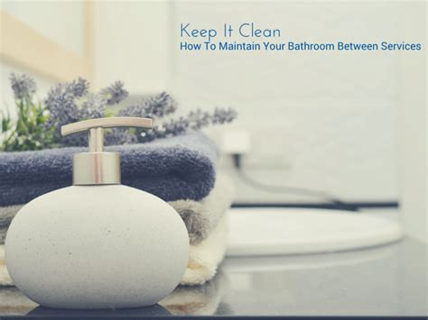 how to keep my bathroom clean keep it clean how to maintain your bathroom between services the maids blog
