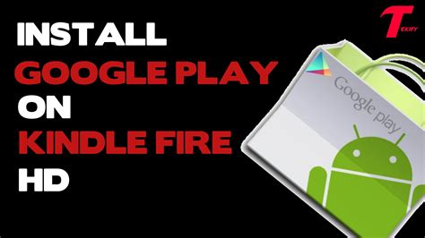 Play Store Hd Install Play Store On Kindle Hd