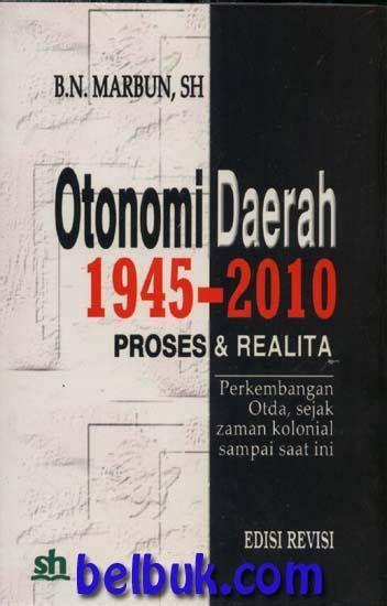 Pemberdayaan Masyarakat Dalam Perspektif Kebijakan Publik Edisi Revisi otonomi daerah 1945 2010 proses realita edisi revisi