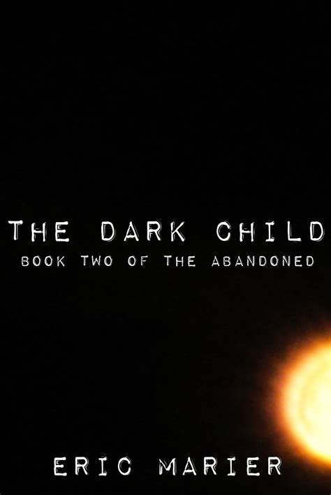 the darkest child books eric marier sequel to forever is now available