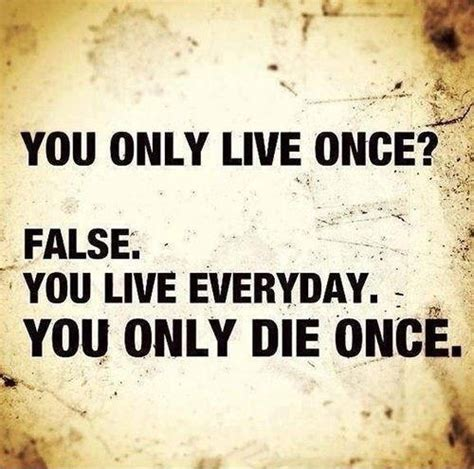 you only live once you only live once quotes sayings you only live once