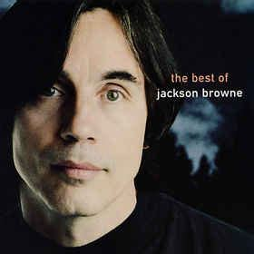 the best of jackson browne the next voice you hear the best of jackson browne discogs