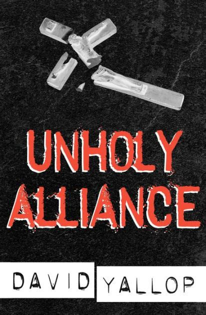 Unholy Alliance unholy alliance by david yallop nook book ebook