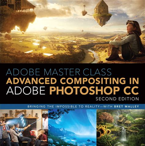 adobe master class advanced compositing in adobe photoshop cc bringing the impossible to reality with bret malley 2nd edition books adobe master class advanced compositing in adobe