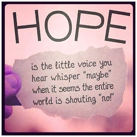 whispering hope the true hope is the little voice you hear whisper quot maybe quot when it seems picture quotes
