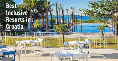 best resorts in croatia best all inclusive resorts in croatia for your 2019