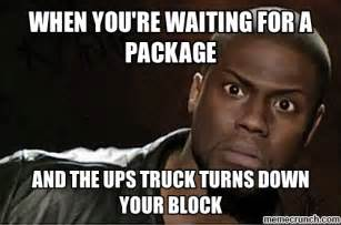 When You Memes - when you re waiting for a package