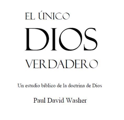 el nico dios verdadero predicaciones y reflexiones cristianas libro el unico dios verdadero pdf paul washer