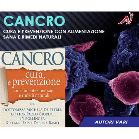 alimentazione cancro cancro cura e prevenzione con alimentazione sana e