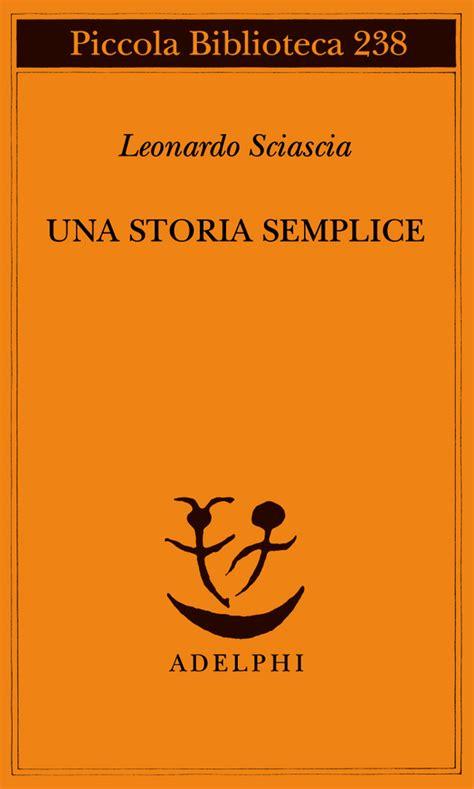 libro una storia semplice piccola una storia semplice leonardo sciascia adelphi edizioni