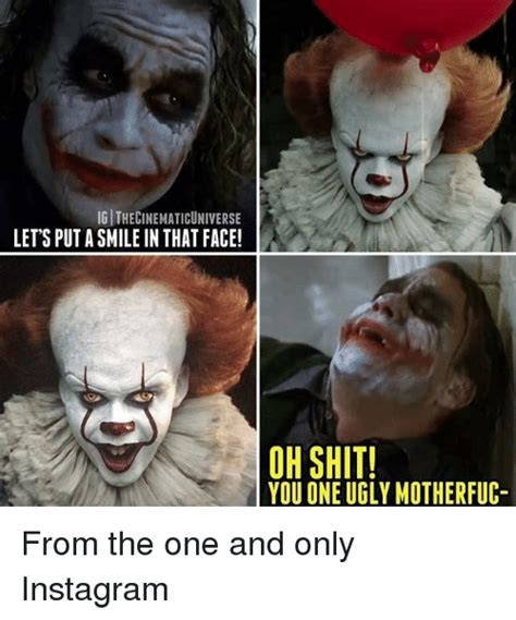 Ugly Smile Meme - ig ithecinematicuniverse lets puta smile in that face oh shit you one ugly motherfuc