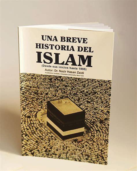 libro una breve historia de una breve historia del islam desde sus inicios hasta 1995 tienda islamoriente com