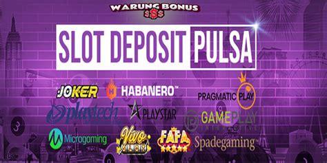 situs judi slot  deposit pulsa   potongan warung bonus tips  trik bermain